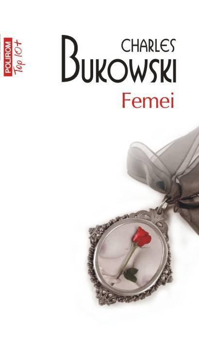 Recenzie Femei de Charles Bukowski