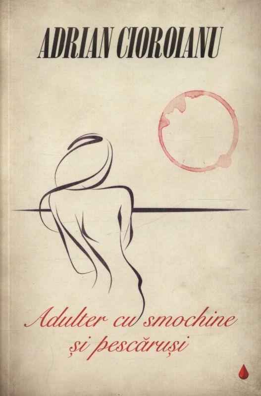 Recenzie Adulter cu smochine şi pescăruşi de Adrian Cioroianu