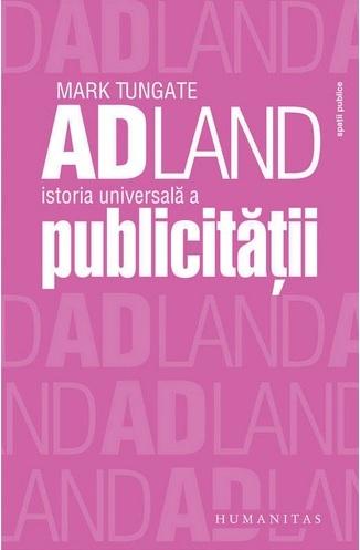 Recenzie AdLand – Istoria Universală a Publicităţii de Mark Tungate