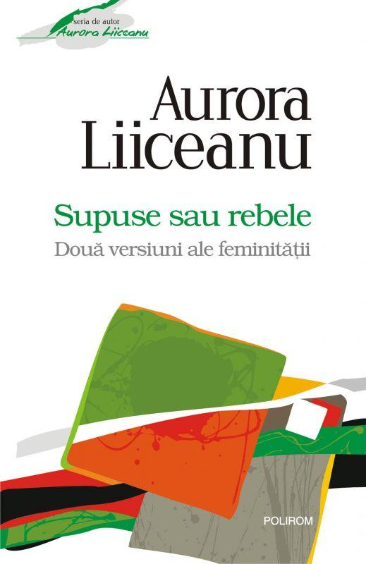 Recenzie Supuse sau Rebele de Aurora Liiceanu