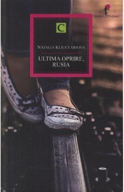 Recenzie Ultima oprire, Rusia de Natalia  Kliuceariova