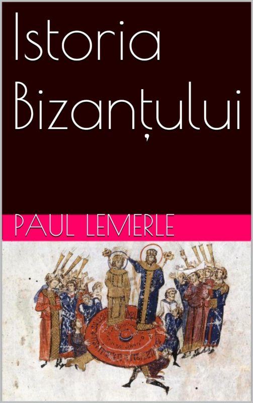 Recenzie Istoria bizanțului de Paul Lemerle
