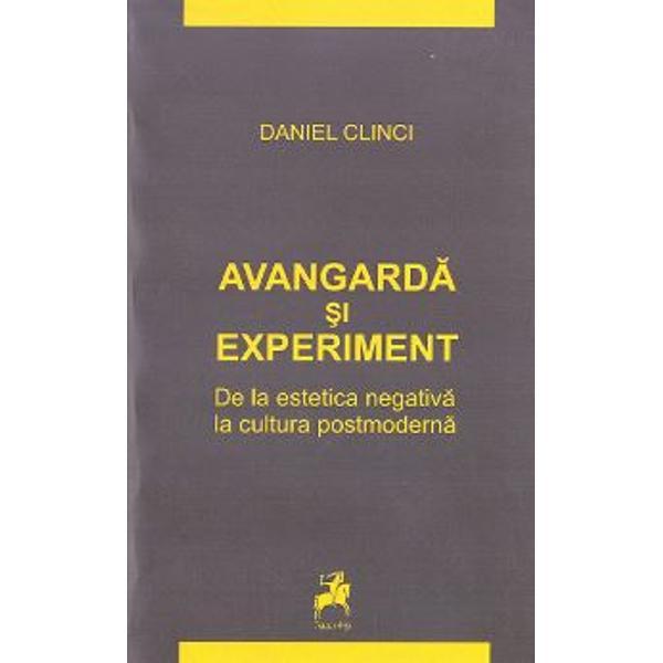 Recenzie Avangardă și experiment. De la estetica negativă la cultura postmodernă de Daniel Clinci