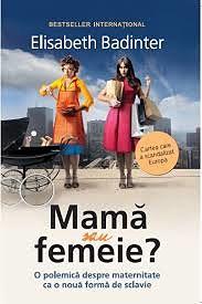 Recenzie Mamă sau femeie? de Elisabeth Badinter
