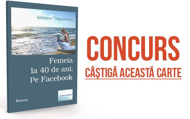 """Câștigă cartea """"Femeia la 40 de ani pe Facebook"""" – Concurs"""