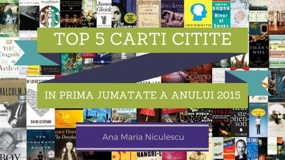 Top 5 cărți citite în prima jumătate a anului 2015 – Ana Maria Niculescu