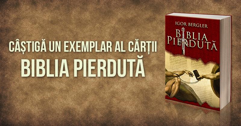 """Câștigă """"Biblia Pierdută"""" de Igor Bergler"""