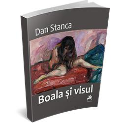 """Recenzie """"Boala şi visul"""" de Dan Stanca"""