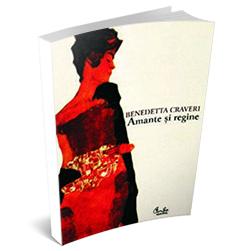 """Recenzie """"Amante și Regine"""" de Benedetta Craveri"""