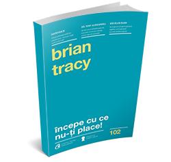 """Recenzie """"Începe cu ce nu-ți place"""" de Brian Tracy"""