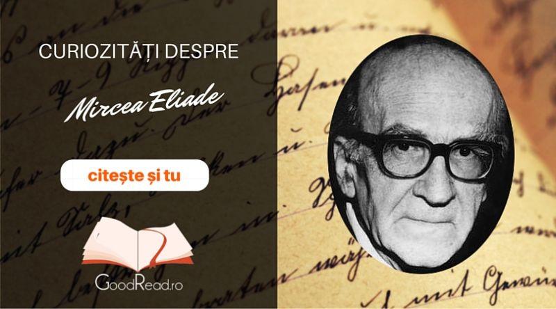 Curiozităţi despre Mircea Eliade