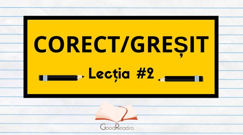 Lecţia #2 Greşeli frecvente ale limbii române