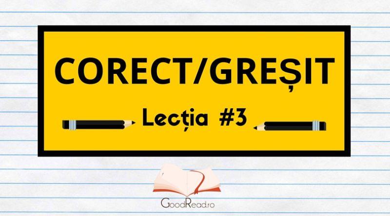 Lecţia #3 Greşeli frecvente ale limbii române
