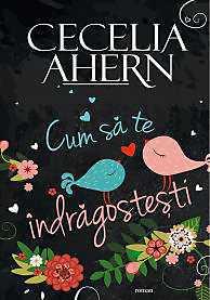 """Recenzie """"Cum să te îndrăgostești"""" de Cecilia Ahern"""