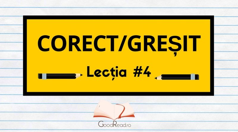 Lecţia #4 Greşeli frecvente ale limbii române