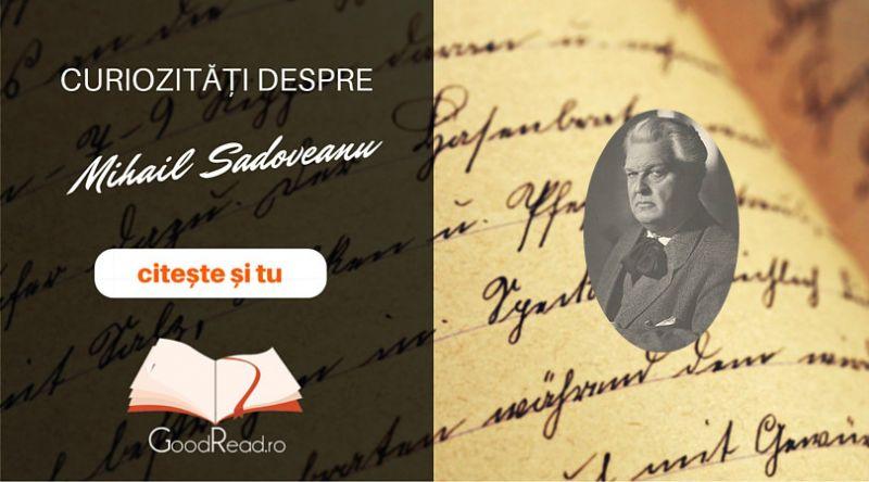Curiozităţi despre Mihail Sadoveanu