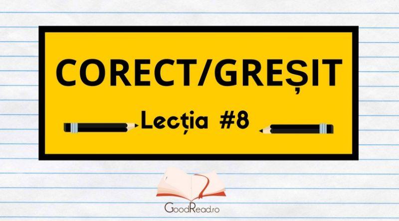 Lecția #8 Greșeli frecvente ale limbii române