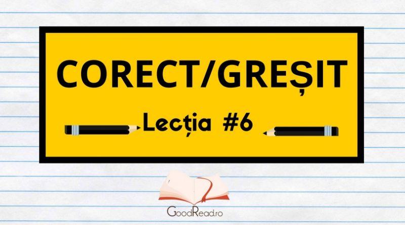 Lecţia #6 Greşeli frecvente ale limbii române