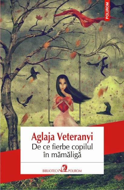 """Recenzie """"De ce fierbe copilul în mămăligă"""" de Aglaja Veteranyi"""