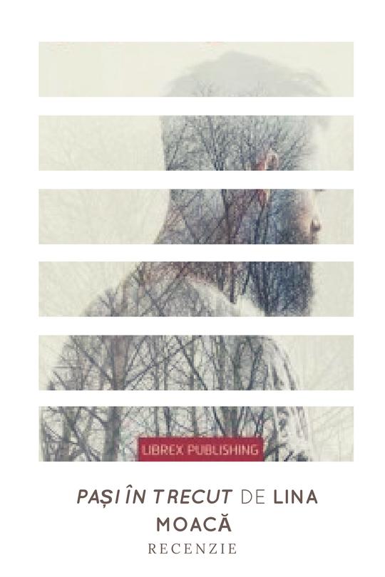 """Recenzie """"Pași în trecut"""" de Lina Moacă"""