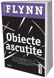 "Recenzie ""Obiecte ascuțite"" de Gillian Flynn"
