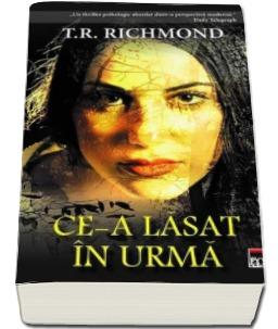 """Recenzie """"Ce-a lăsat în urmă"""" de T.R. Richmond"""