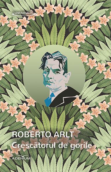 """Recenzie """"Crescătorul de gorile"""" de Roberto Arlt"""