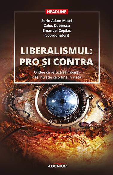 Recenzie Liberalismul: pro și contra-o idee ce refuză să moară, de Sorin Adam Matei, Caius Dobrescu, Emanuel Copilaș