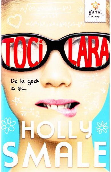 """Recenzie """"Tocilara. De la geek la șic.."""" de Holly Smale"""
