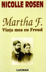 """Recenzie """"Martha F. Viața mea cu Freud"""" , de Nicolle Rosen"""