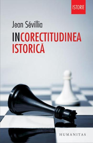 """Recenzie """"Incorectitudinea istorică"""" de Jean Sévillia"""