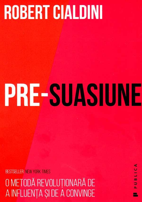 "Recenzie ""Pre-suasiune"" de Robert Cialdini"