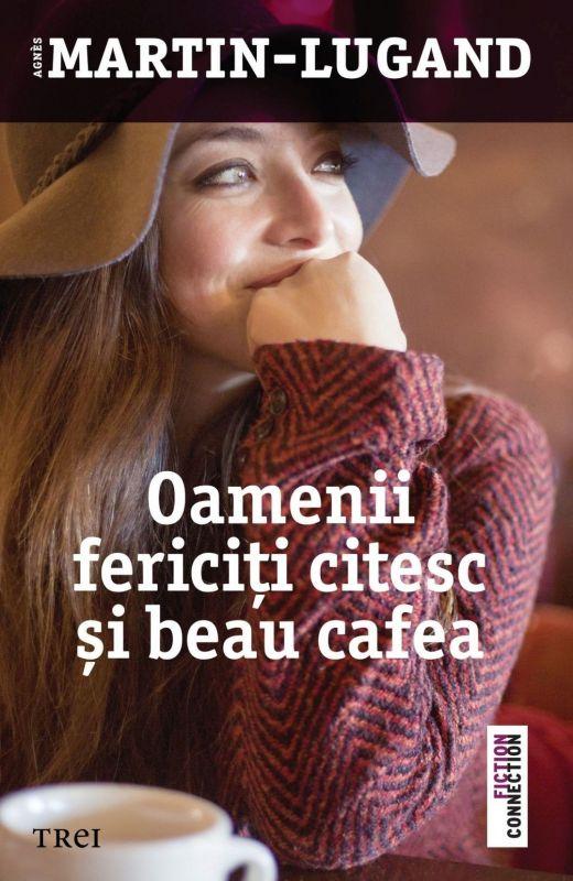 """Recenzie """"Oamenii fericiţi citesc şi beau cafea"""" de Agnès Martin-Lugand"""