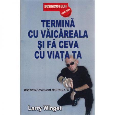 """Recenzie """"Termină cu văicăreala și fă ceva cu viața ta"""" de Larry Winget"""