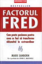 """Recenzie """"Factorul Fred- cum poate pasiunea pentru ceea ce faci să transforme obișnuitul în extraordinar"""" de Mark Sanborn"""