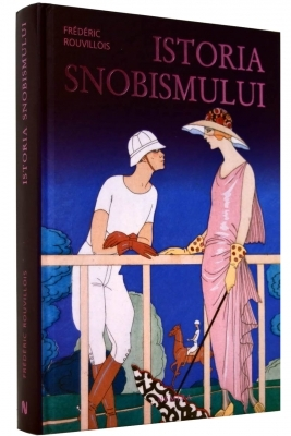 "Recenzie ""Istoria snobismului"" de Frederic Rouvillois"
