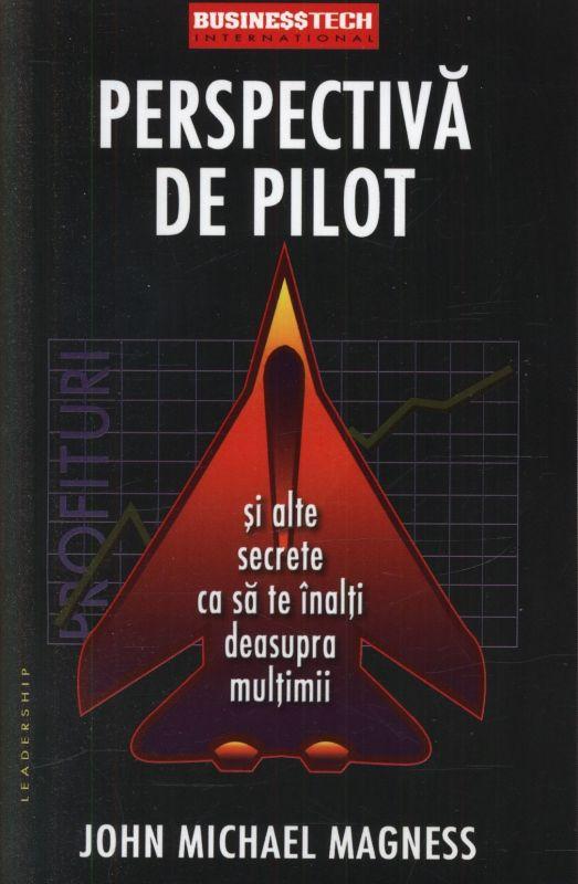 """Recenzie """"Perspectivă de pilot și alte secrete ca să te înalți deasupra mulțimii"""" de John Michael Magness"""