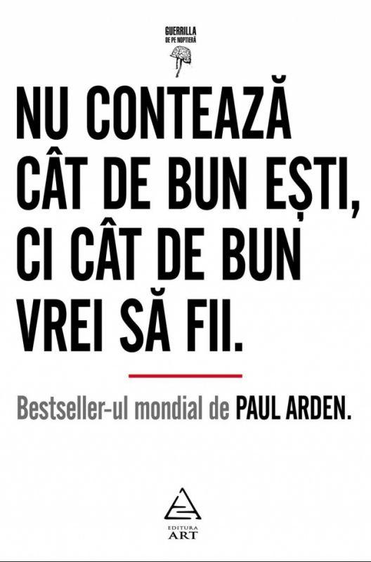 """Recenzie ,,Nu contează cât de bun ești, ci cât de bun vrei să fii"""" de Paul Arden"""