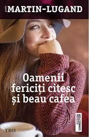 """Recenzie """"Oamenii fericiţi citesc şi beau cafea"""" de Agnes Martin-Lugand"""