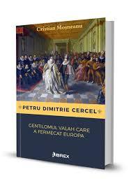 """Recenzie """"Petru Dimitrie Cercel- Gentilomul valah care a fermecat Europa"""" de Cristian Moșneanu"""