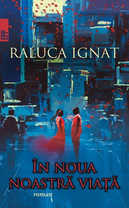 """Recenzie ,,În noua noastră viață"""" de Raluca Ignat"""