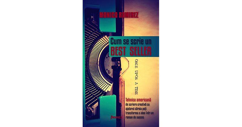 """Recenzie """"Cum se scrie un best seller- Tehnică americană de scriere creativă cu ajutorul căreia poţi transforma o idee într-un roman de succes"""" de Monica Ramirez"""
