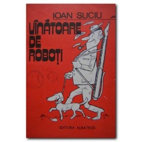 """Recenzie ,,Vânătoare de roboți"""" de Ioan Suciu"""