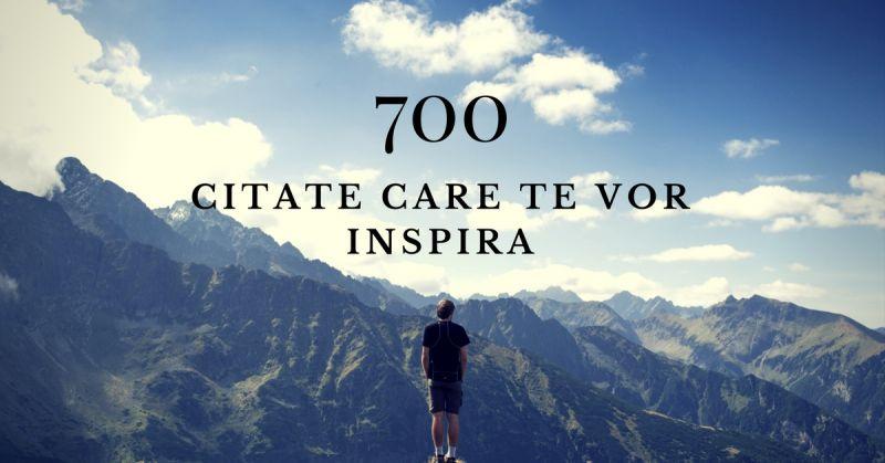 700 Citate celebre despre viață de la mari gânditori ai tuturor timpurilor