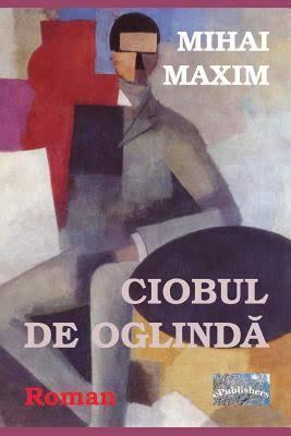 """Recenzie ,,Ciobul de oglindă"""" de Mihai Maxim"""
