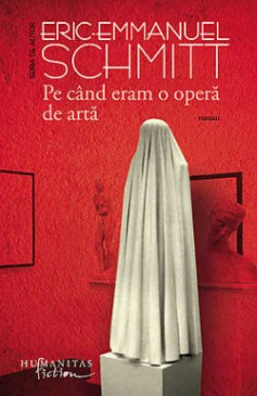 """Recenzie """"Pe când eram o operă de artă""""  de Eric-Emmanuel Schmitt"""