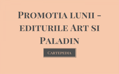 Promoția lunii – editurile Art și Paladin: -10% la o carte, -20% la două sau -30% pentru cel puțin 3 cărți cumpărate!