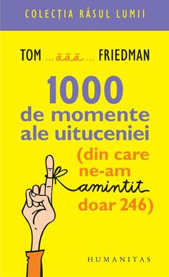 1000 de momente ale uituceniei de Tom Friedman