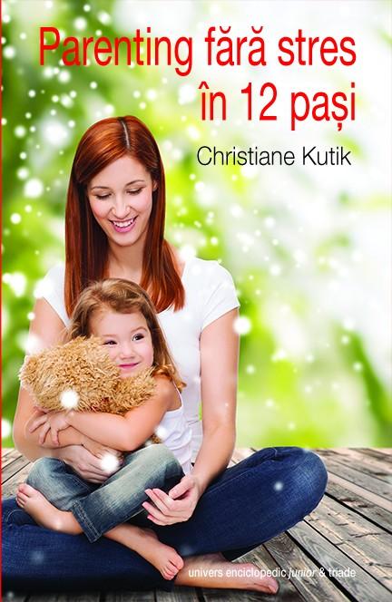 Parenting fără stres în 12 pași de Christiane Kutik