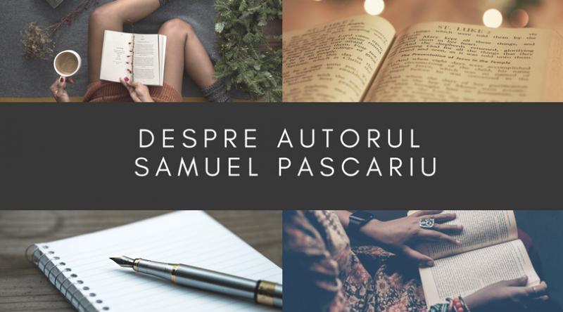 Câteva cuvinte despre autorul Samuel Pascariu